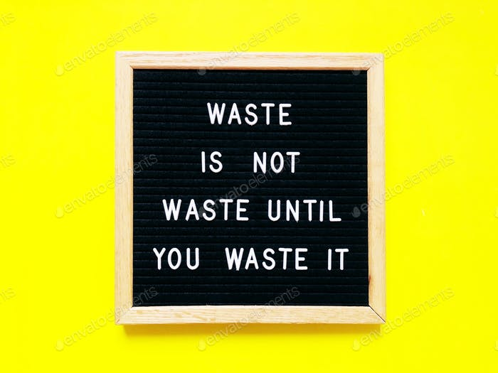 Waste is not waste until you waste it. Quote. Quotes.