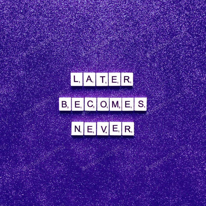 Later becomes never. Do it now. Now or never. Quote. Quotes. Saying. Sayings.