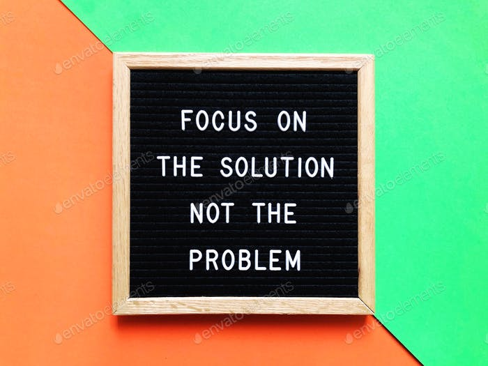 Focus on the solution not the problem. Quote. Quotes.