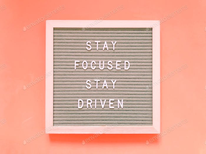 Stay focused. Stay driven.