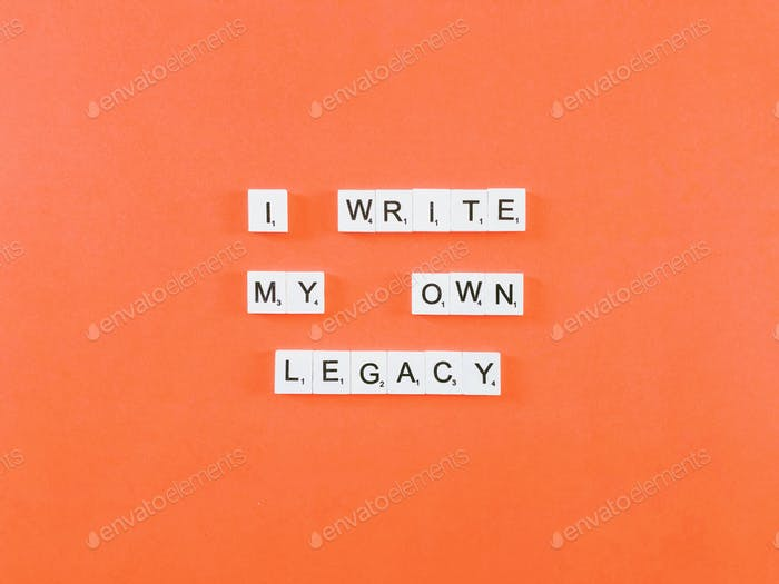 I write my own legacy.