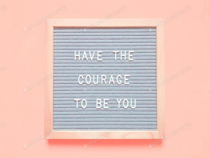 Hab den Mut, du zu sein. Zitat. Zitate.