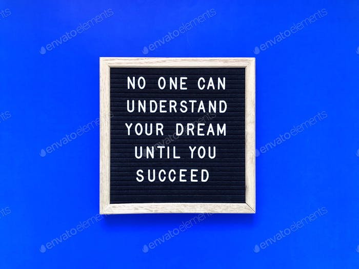 No one can understand your dream until you succeed