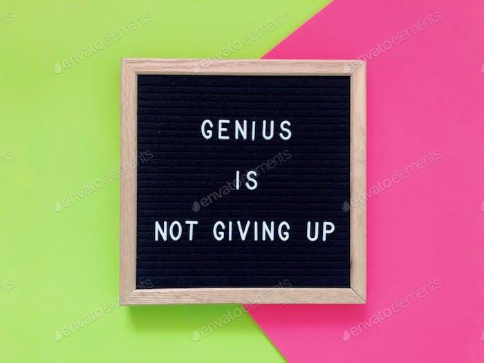 Genius is not giving up