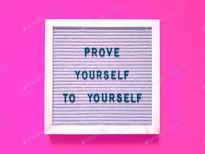 Beweise dich dir selbst.