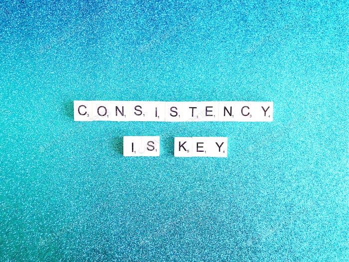 Konsistenz ist der Schlüssel.