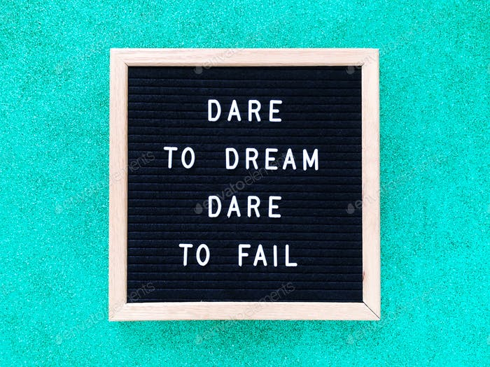Wage es zu träumen. Wage es zu scheitern.
