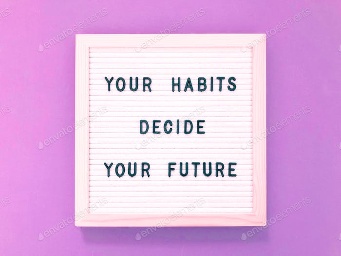 Your habits decide your future. Quote.