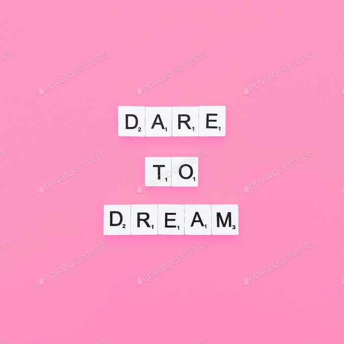 Wage es zu träumen.