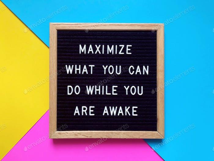 Maximize what you can do while you're awake