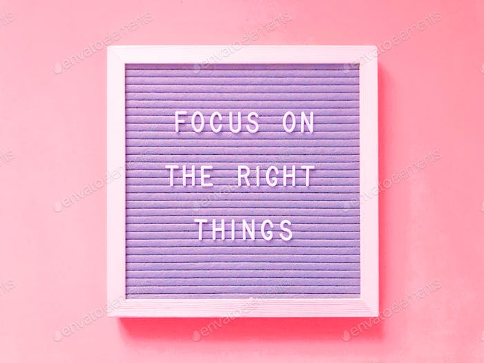 Focus on the right things.