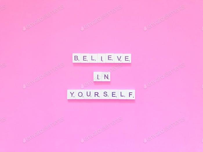 Glauben Sie an sich selbst.
