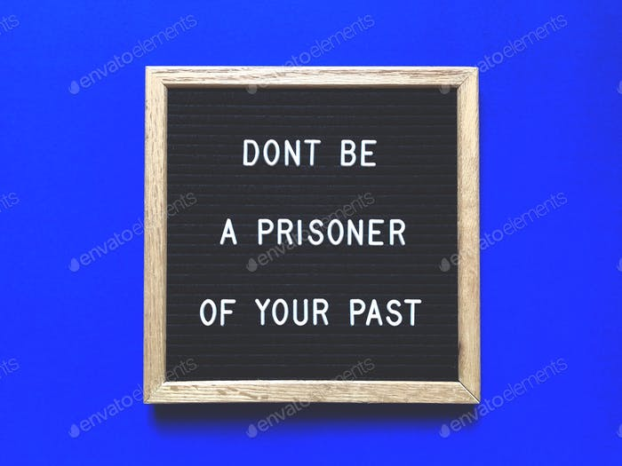 Don't be a prisoner of your past. Quote. Quotes.