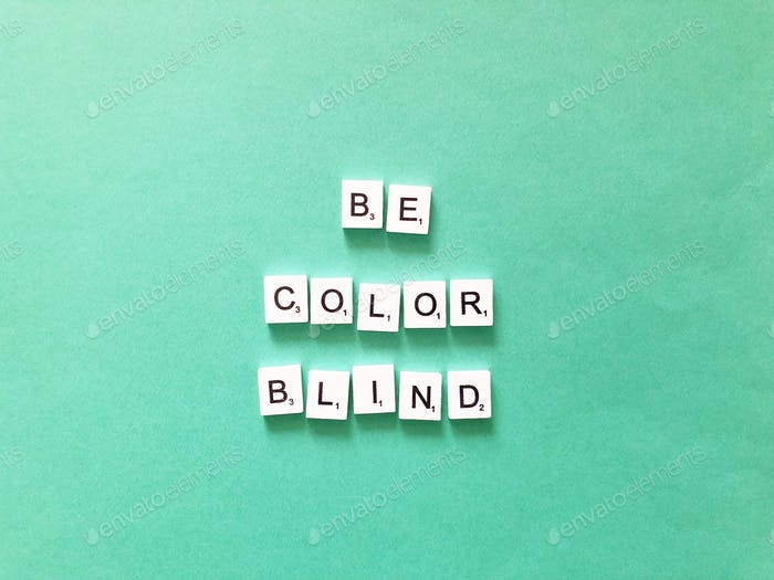 Be color blind