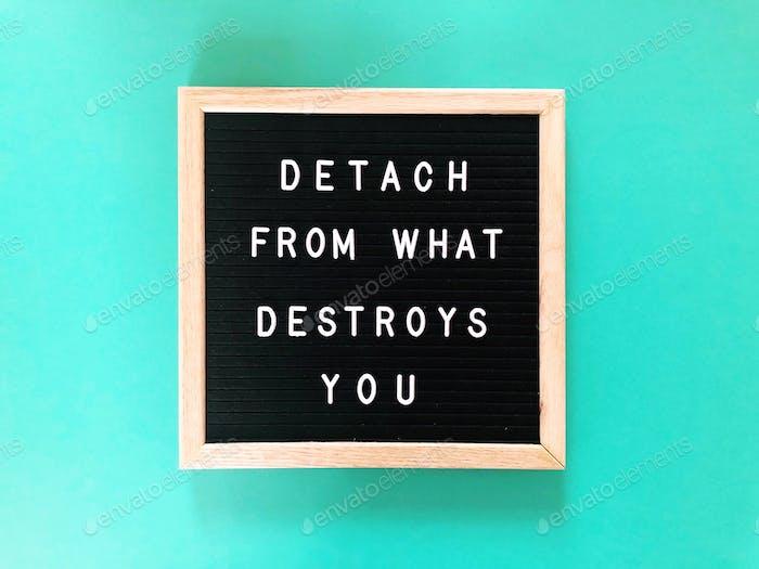 Löse dich von dem, was dich zerstört