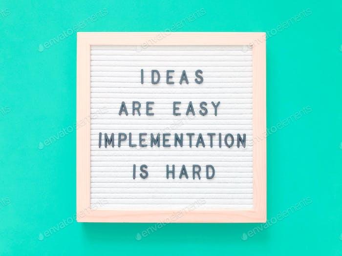 Идеи легки. Осуществление является трудным.