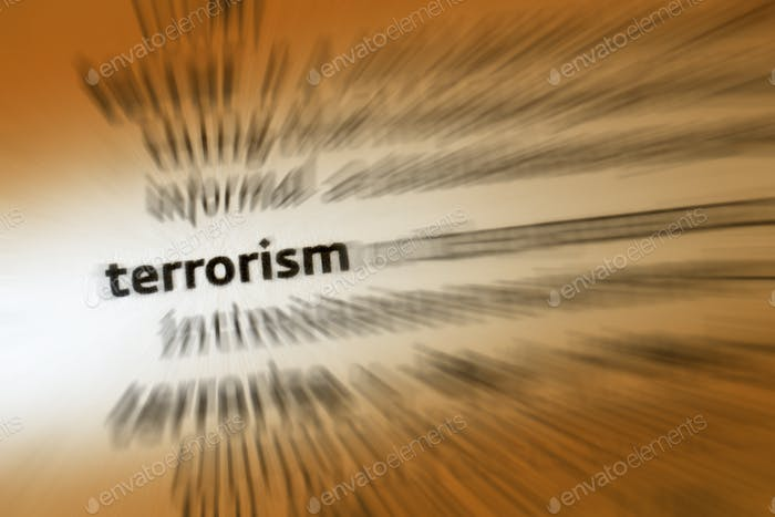 Terrorism - the use of intentionally indiscriminate violence as a means to create terror among