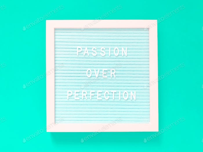 Passion over perfection. Quote.