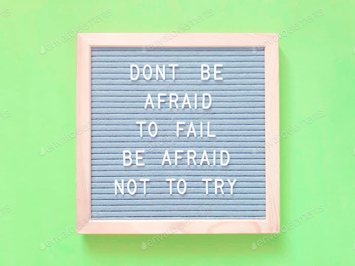 Don't be afraid to fail. Be afraid not to try. Great quote.
