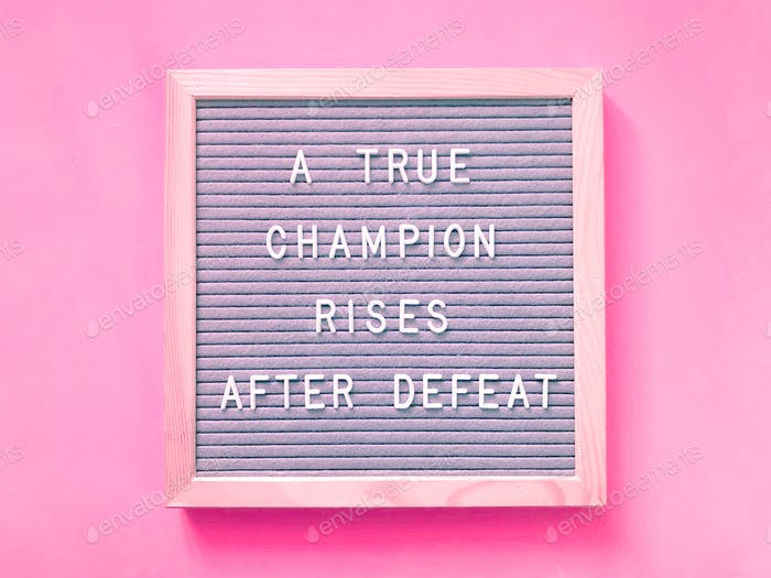 A true champion rises after defeat. Quote.