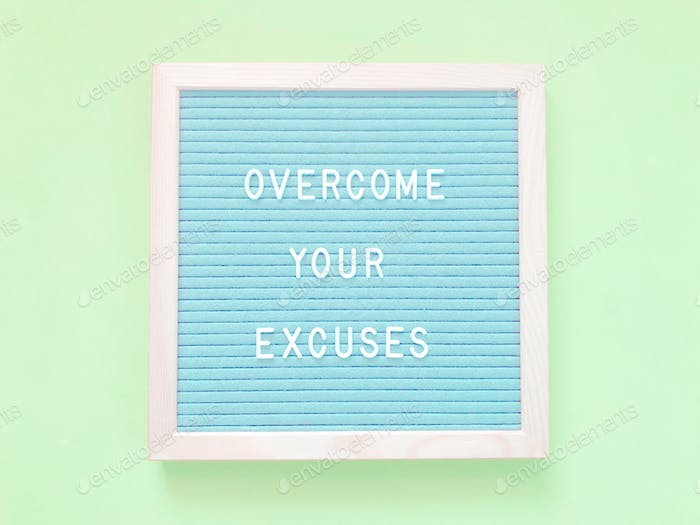 Overcome your excuses.