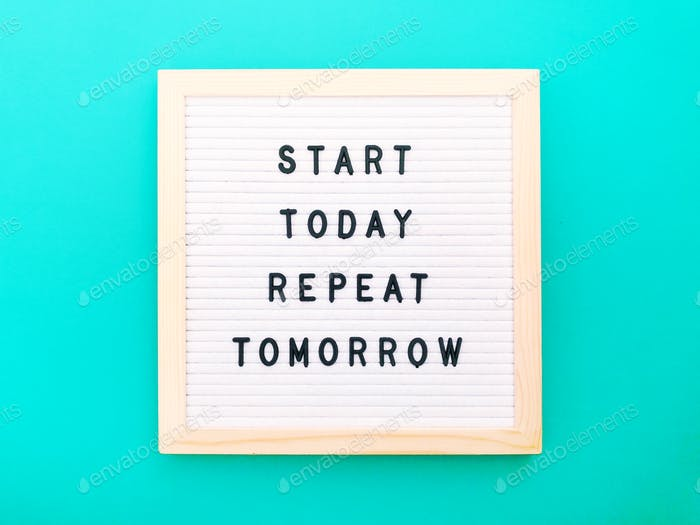 Beginne noch heute. Wiederhole das morgen. Zitat.