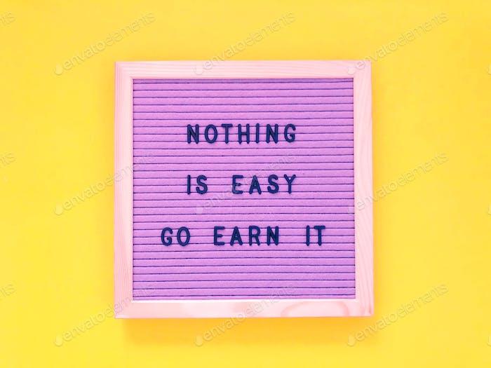Nothing is easy. Go earn it.