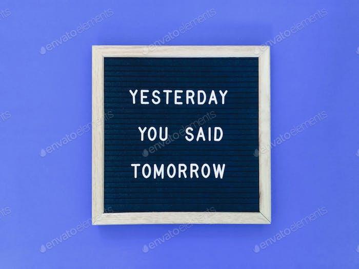 Gestern hast du morgen gesagt