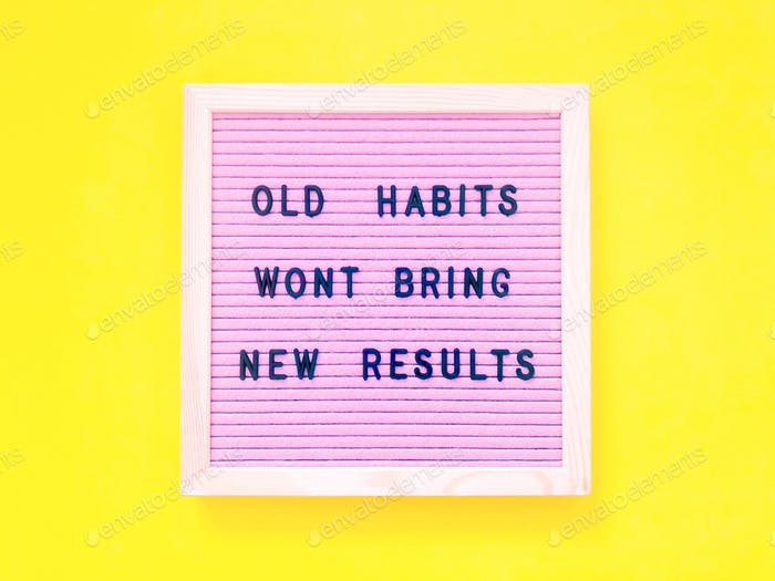 Great quote: Old habits won't bring new results