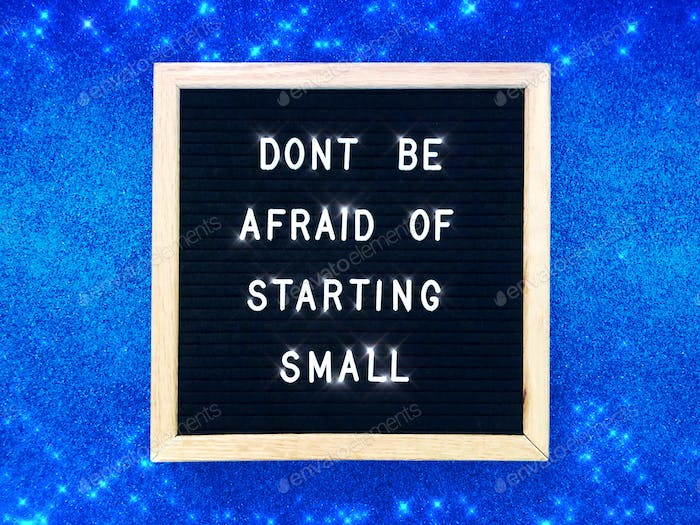 Don't be afraid of starting small.