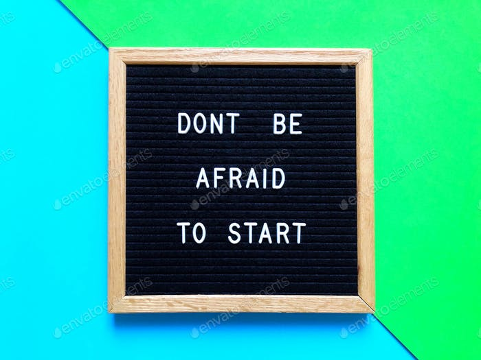 Don't be afraid to start. Quote. Quotes.