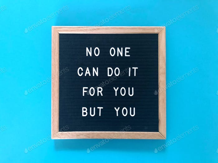 No one can do it for you but you
