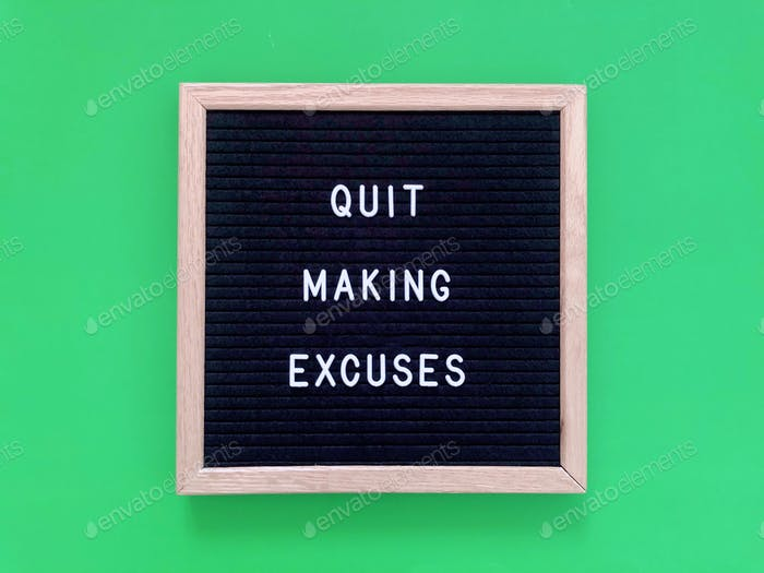 Quit making excuses. Quote. Message board.