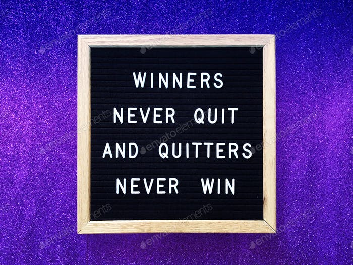 Winners never quit and quitters never win. Quote.