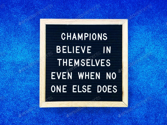 Champions believe in themselves even when no one else does