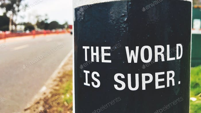 The World is super awesome great fantastic wonderful amazing beautiful... sign meaning
