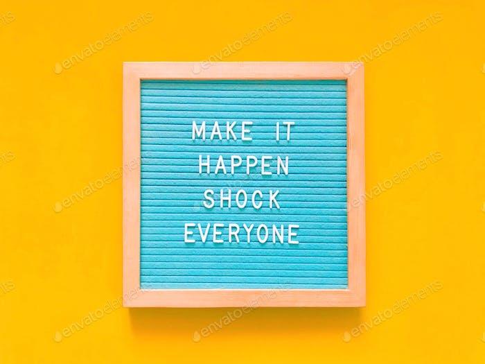 Machen Sie es möglich. Schock alle!
