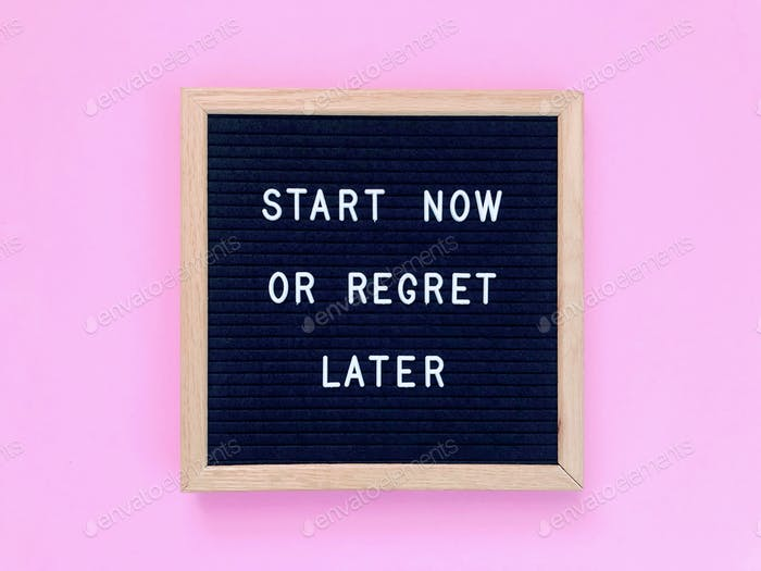 Start now or regret later. Quote. Quotes. Self motivation. Life motivation.