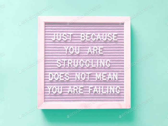 Nur weil du dich kämpfst, heißt das nicht, dass du versagst