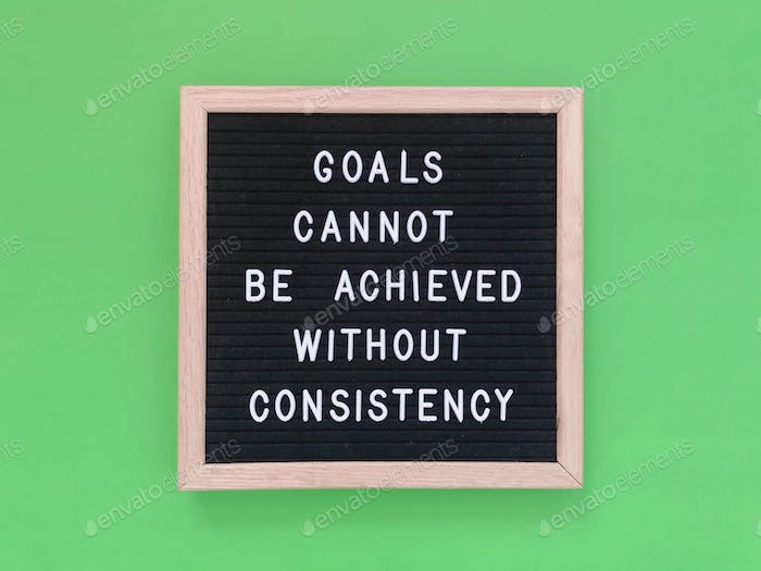 Goals cannot be achieved without consistency