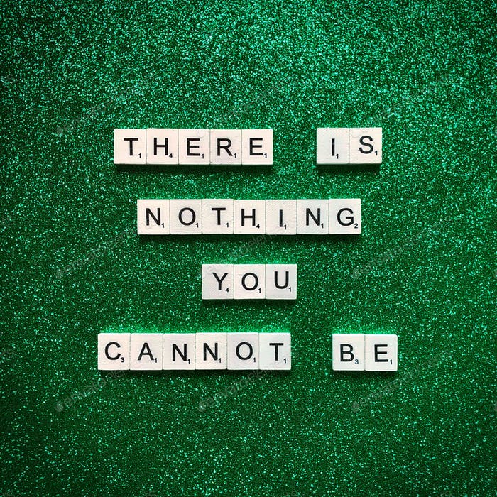 There is nothing you cannot be