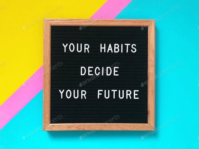 Your habits decide your future