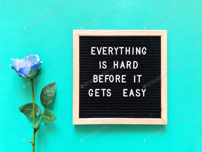 Everything is hard before it gets easy