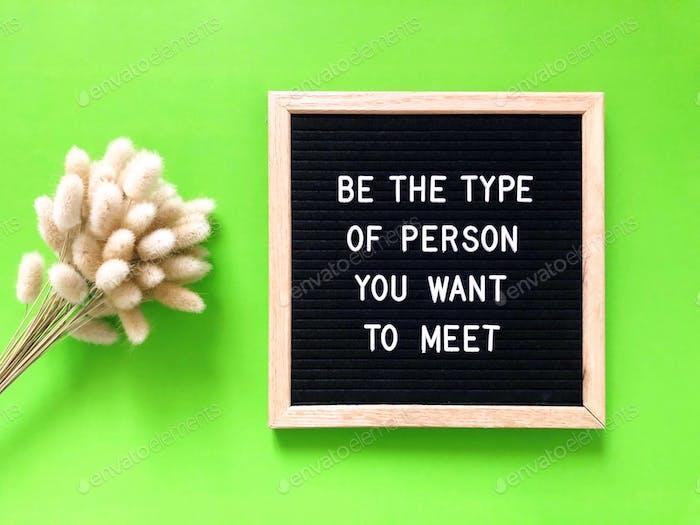 Sei der Typ der Person, die du kennenlernen möchtest