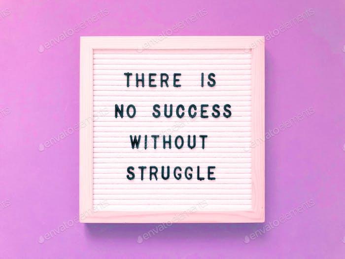 Es gibt keinen Erfolg ohne Kampf.