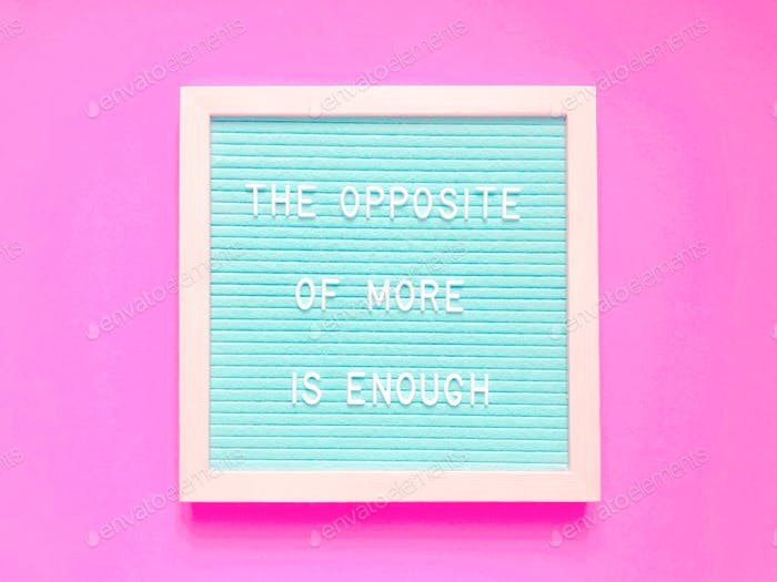 The opposite of more is enough. Quote. Quotes.