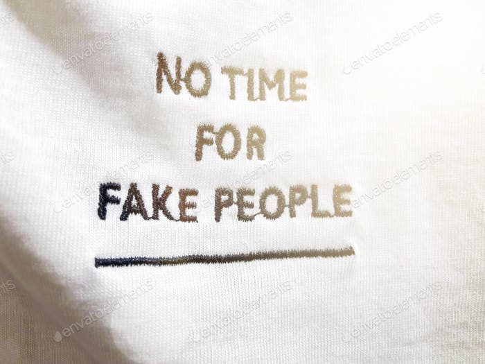 No time for fake people. Words in the wild. Words on t-shirt.