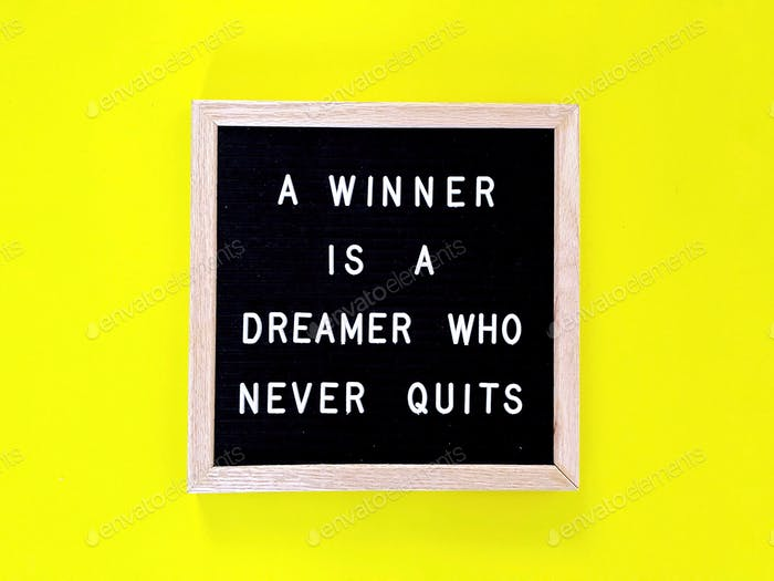 A winner is a dreamer who never quits