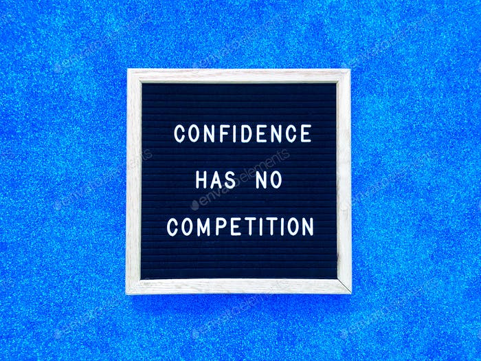 Confidence has no competition. Self confidence. Confident.