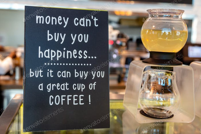 Money can't buy happiness, but it can buy you a great cup of coffee!